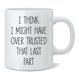 Over Trusted That Last Fart Mug